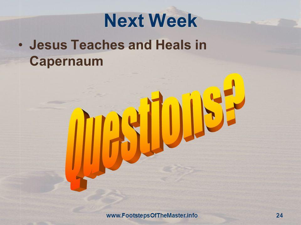 www.FootstepsOfTheMaster.info 24 Next Week Jesus Teaches and Heals in Capernaum