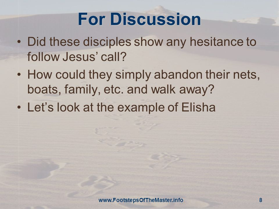 For Discussion Did these disciples show any hesitance to follow Jesus' call.