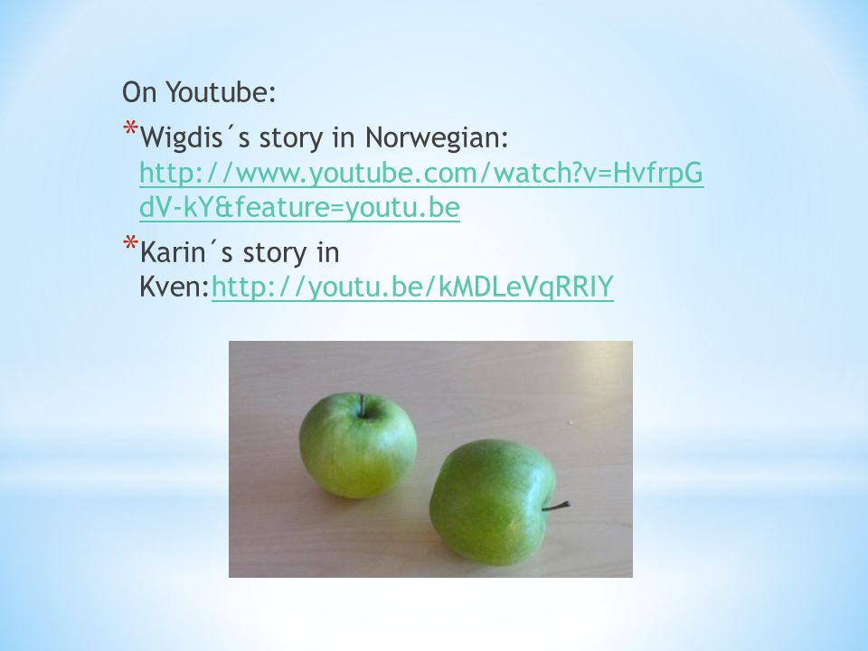 On Youtube: * Wigdis´s story in Norwegian: http://www.youtube.com/watch?v=HvfrpG dV-kY&feature=youtu.be http://www.youtube.com/watch?v=HvfrpG dV-kY&fe