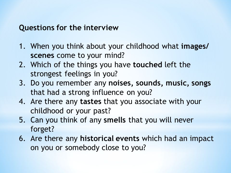 Questions for the interview 1.When you think about your childhood what images/ scenes come to your mind? 2.Which of the things you have touched left t