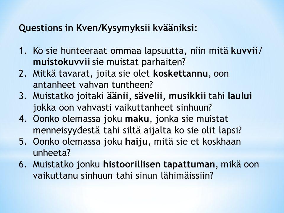 Questions in Kven/Kysymyksii kvääniksi: 1.Ko sie hunteeraat ommaa lapsuutta, niin mitä kuvvii/ muistokuvvii sie muistat parhaiten.