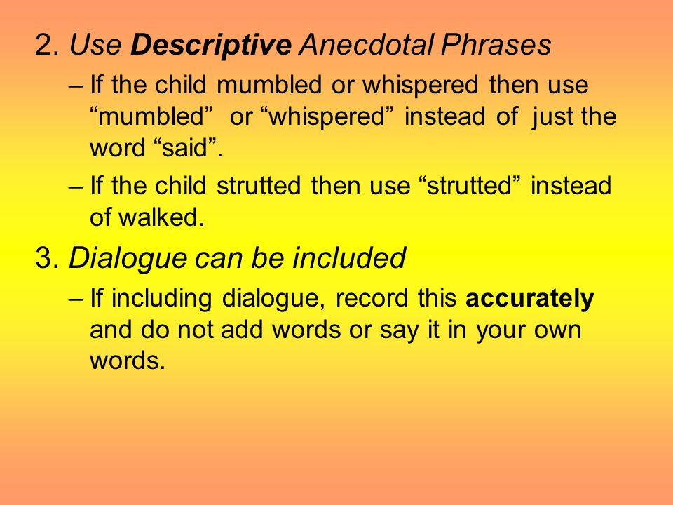 Structure of an Anecdotal Record 1.REMEMBER THE FACTS  Only factual information.