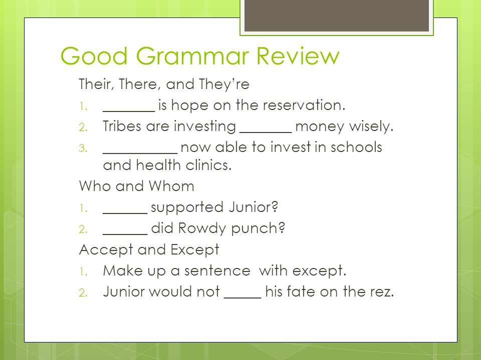 Good Grammar Review Their, There, and They're 1. _______ is hope on the reservation.