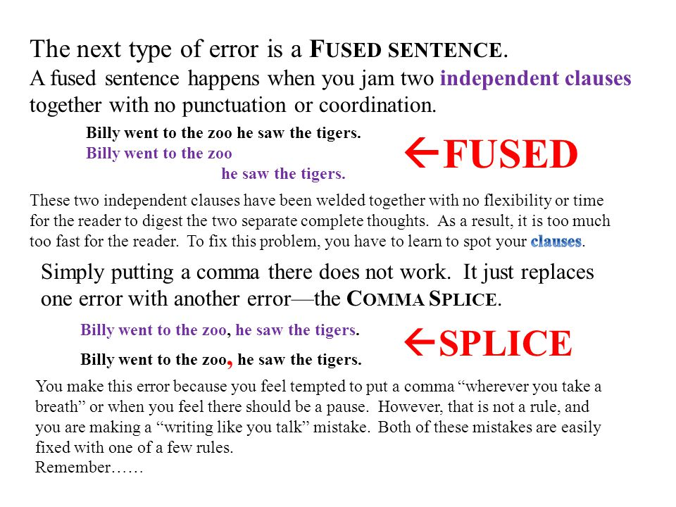 The next type of error is a F USED SENTENCE. A fused sentence happens when you jam two independent clauses together with no punctuation or coordinatio