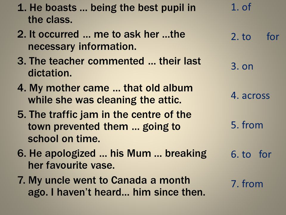 1. He boasts … being the best pupil in the class.