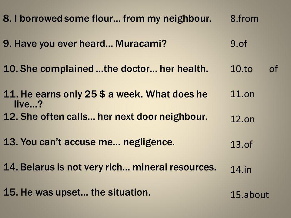 8. I borrowed some flour… from my neighbour. 9. Have you ever heard… Muracami.