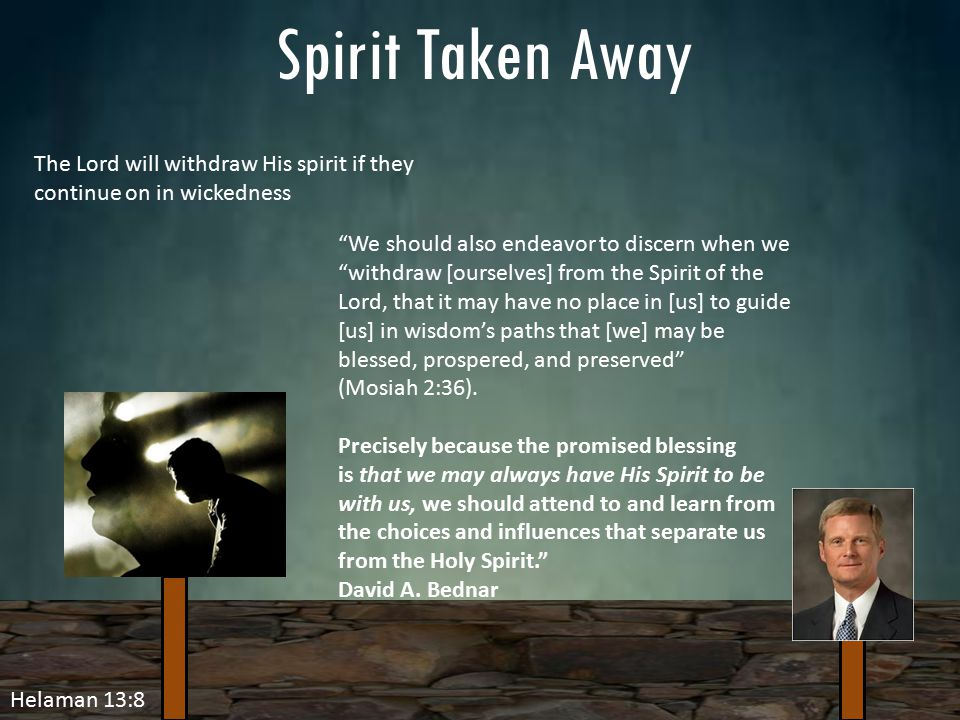 "Helaman 13:8 Spirit Taken Away The Lord will withdraw His spirit if they continue on in wickedness ""We should also endeavor to discern when we ""withdr"