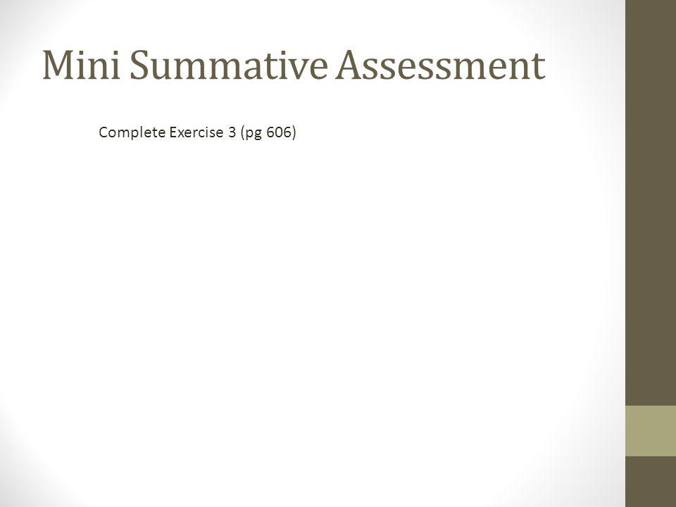 Mini Summative Assessment Complete Exercise 3 (pg 606)