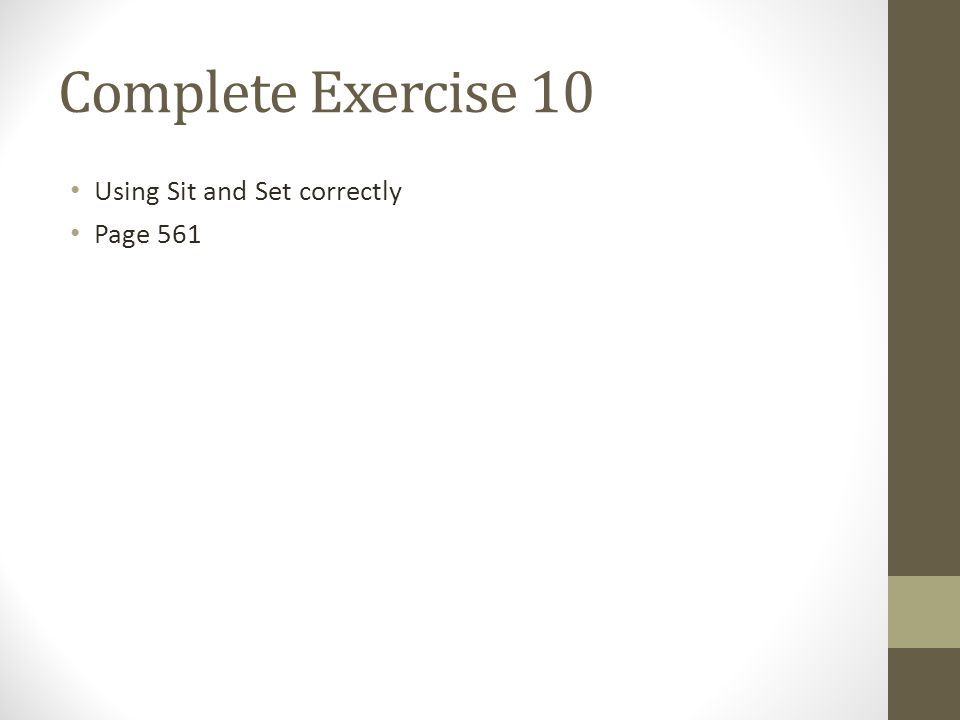 Complete Exercise 10 Using Sit and Set correctly Page 561