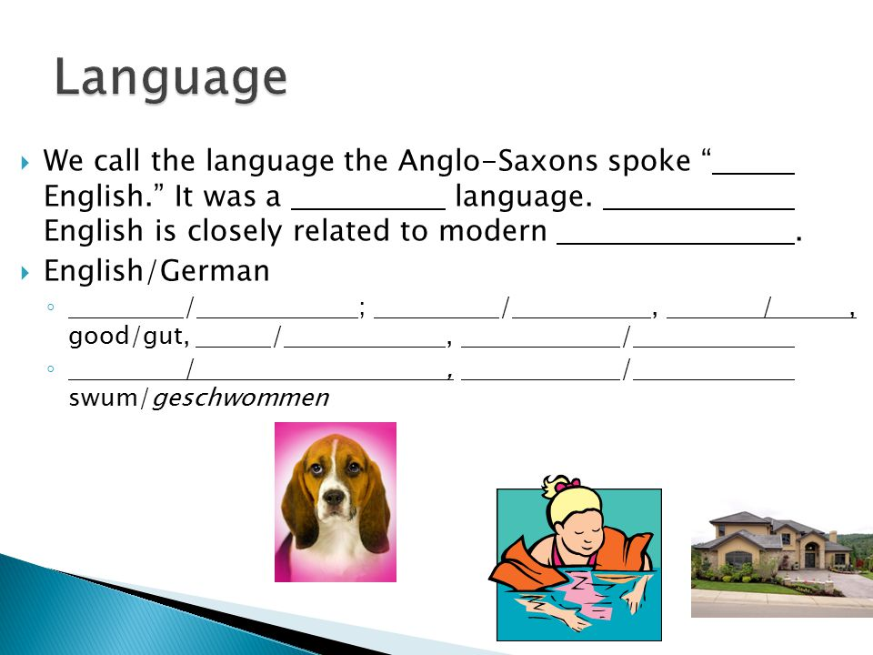 " We call the language the Anglo-Saxons spoke "" English."" It was a language. English is closely related to modern.  English/German ◦ /; /, /, good/gu"