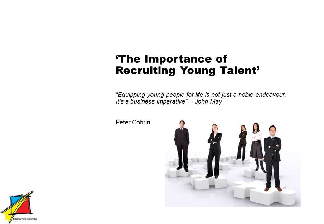 'The Importance of Recruiting Young Talent' Equipping young people for life is not just a noble endeavour.