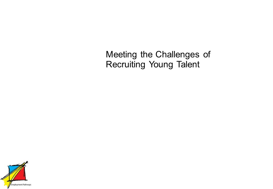 Meeting the Challenges of Recruiting Young Talent
