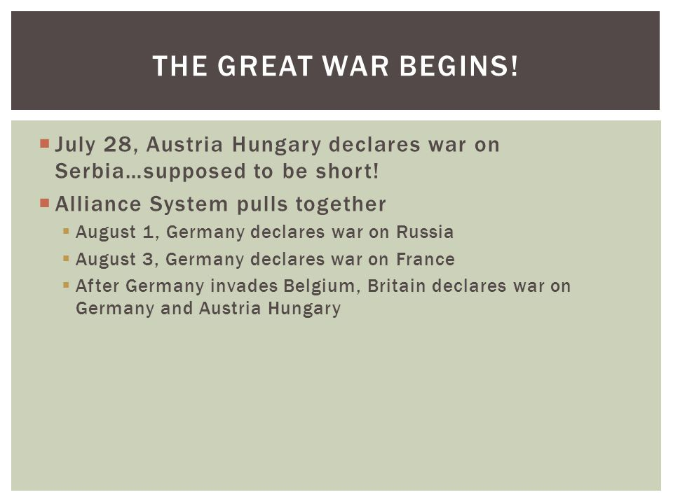  July 28, Austria Hungary declares war on Serbia…supposed to be short.