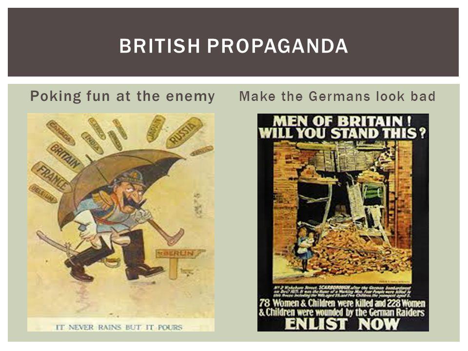 Poking fun at the enemy Make the Germans look bad BRITISH PROPAGANDA