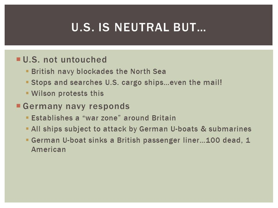  U.S. not untouched  British navy blockades the North Sea  Stops and searches U.S.