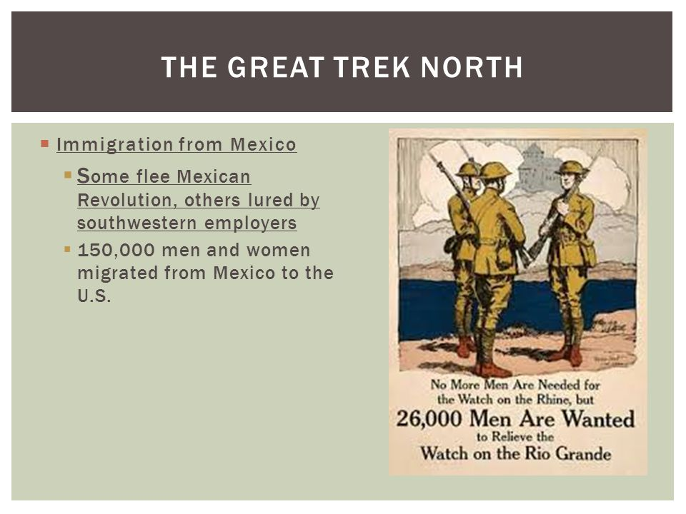  Immigration from Mexico  S ome flee Mexican Revolution, others lured by southwestern employers  150,000 men and women migrated from Mexico to the U.S.