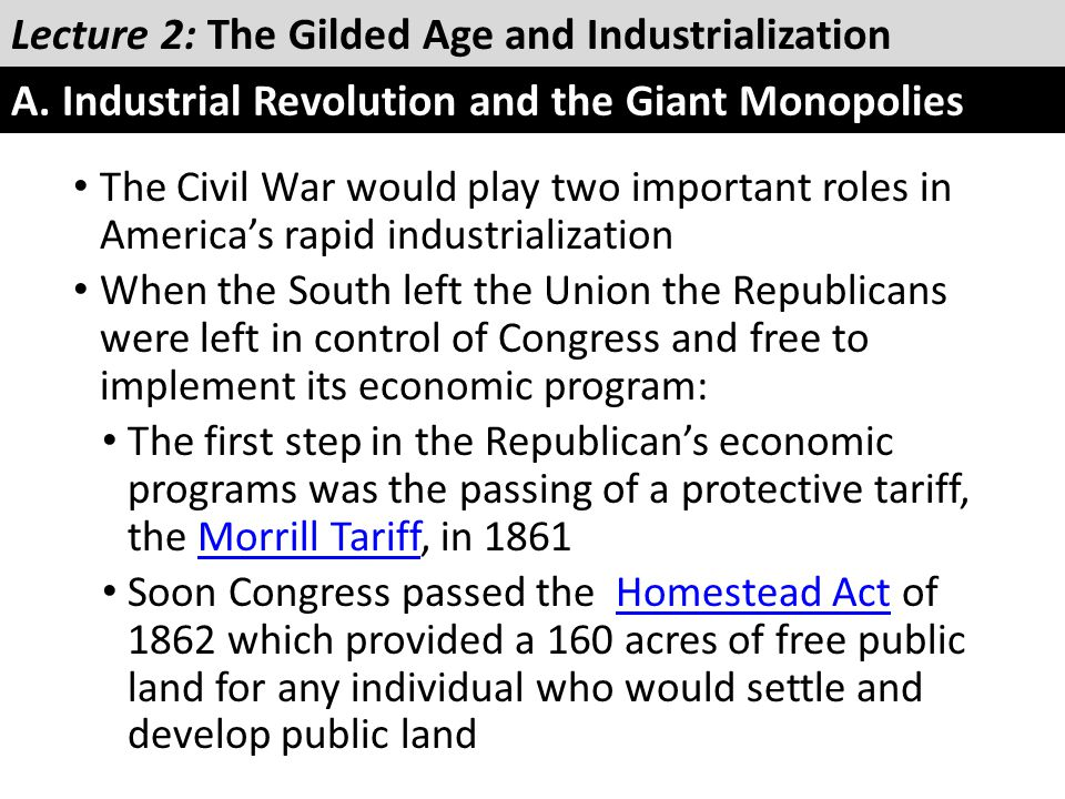 The Civil War would play two important roles in America's rapid industrialization When the South left the Union the Republicans were left in control o
