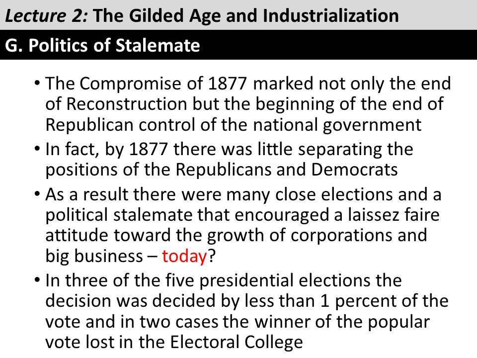 The Compromise of 1877 marked not only the end of Reconstruction but the beginning of the end of Republican control of the national government In fact