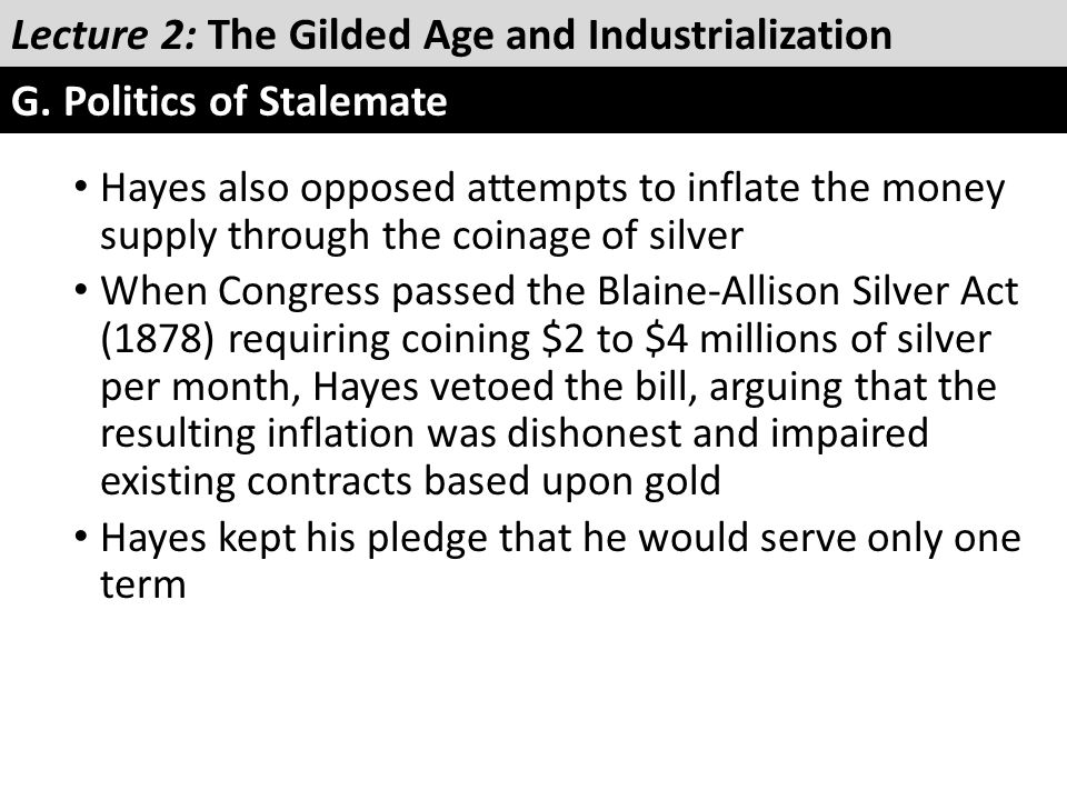 Hayes also opposed attempts to inflate the money supply through the coinage of silver When Congress passed the Blaine-Allison Silver Act (1878) requir