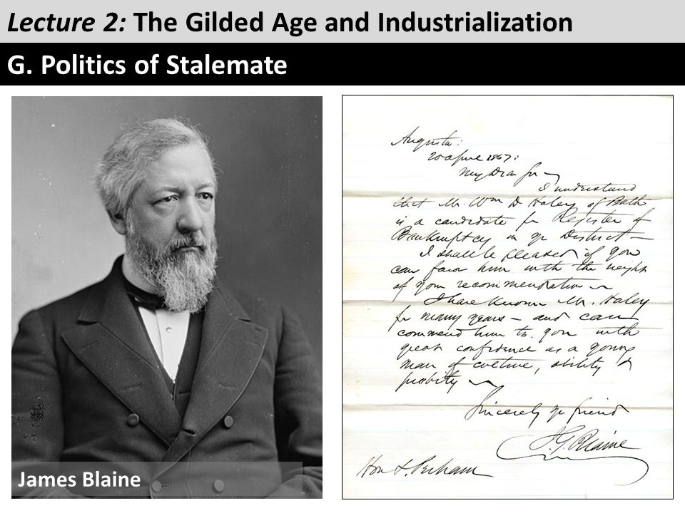 Lecture 2: The Gilded Age and Industrialization G. Politics of Stalemate James Blaine