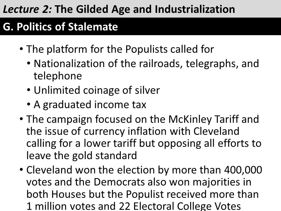 The platform for the Populists called for Nationalization of the railroads, telegraphs, and telephone Unlimited coinage of silver A graduated income t