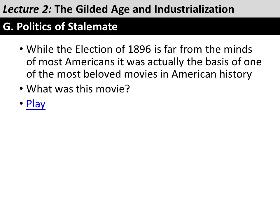 While the Election of 1896 is far from the minds of most Americans it was actually the basis of one of the most beloved movies in American history Wha