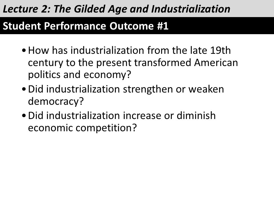 How has industrialization from the late 19th century to the present transformed American politics and economy? Did industrialization strengthen or wea