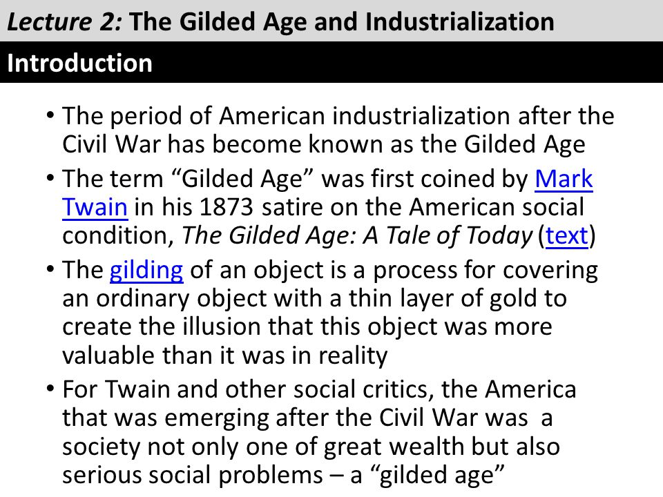"""The period of American industrialization after the Civil War has become known as the Gilded Age The term """"Gilded Age"""" was first coined by Mark Twain i"""