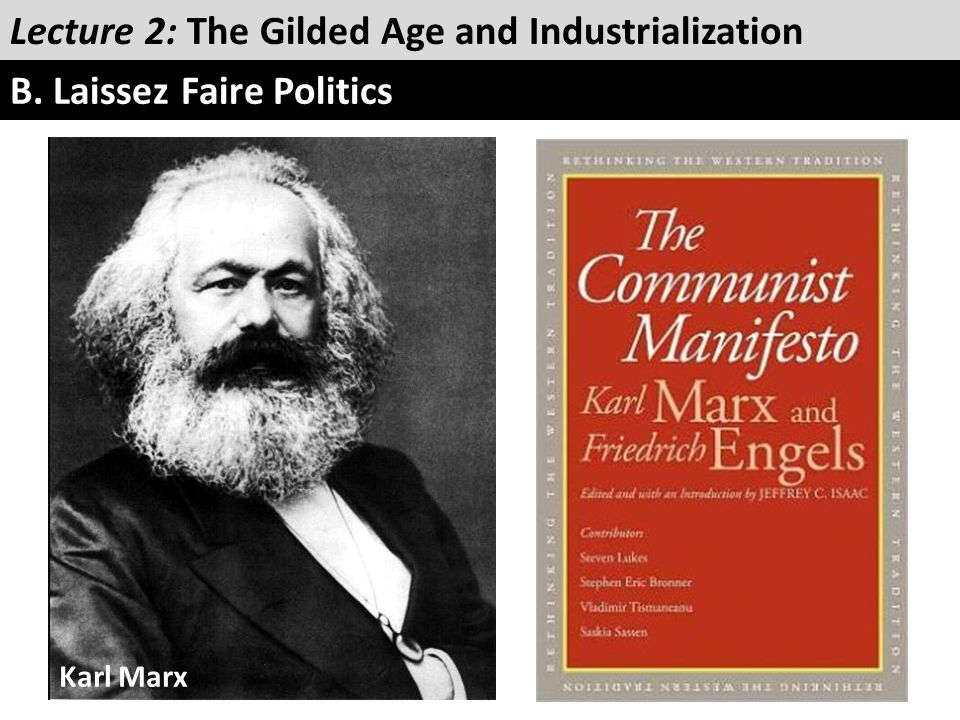 Lecture 2: The Gilded Age and Industrialization B. Laissez Faire Politics Karl Marx