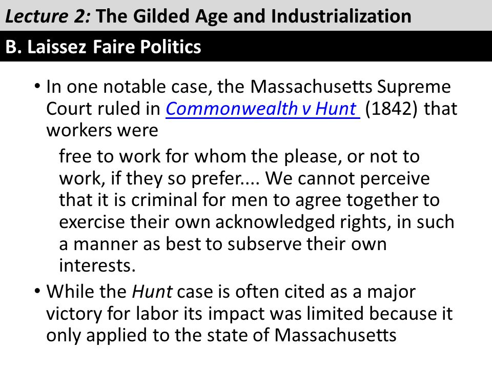 In one notable case, the Massachusetts Supreme Court ruled in Commonwealth v Hunt (1842) that workers wereCommonwealth v Hunt free to work for whom th