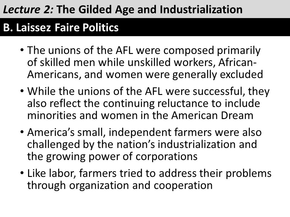The unions of the AFL were composed primarily of skilled men while unskilled workers, African- Americans, and women were generally excluded While the