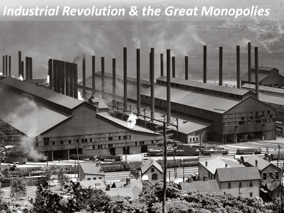 Industrial Revolution & the Great Monopolies