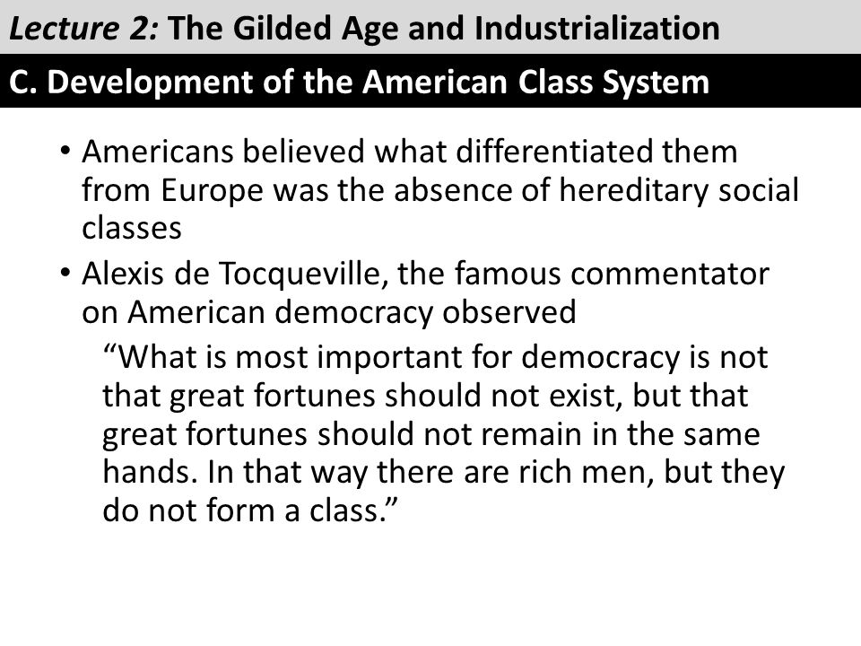 Americans believed what differentiated them from Europe was the absence of hereditary social classes Alexis de Tocqueville, the famous commentator on