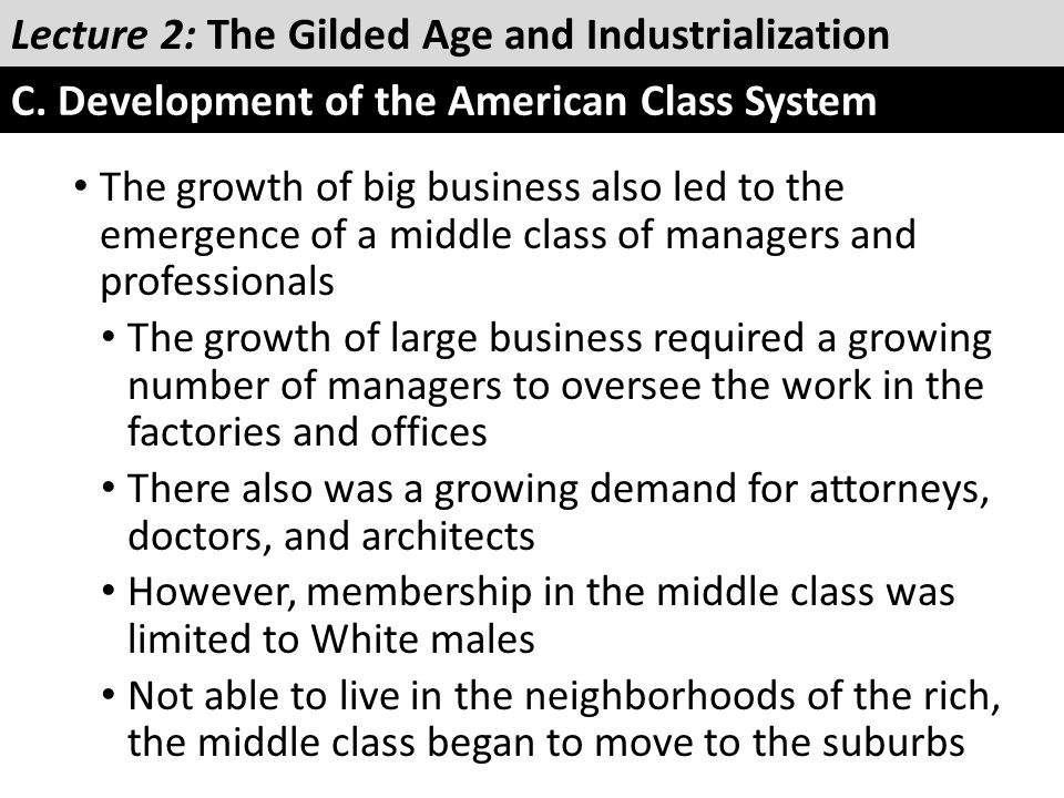 The growth of big business also led to the emergence of a middle class of managers and professionals The growth of large business required a growing n
