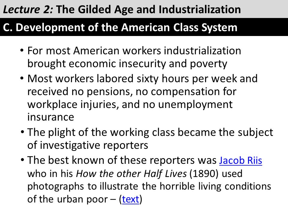 For most American workers industrialization brought economic insecurity and poverty Most workers labored sixty hours per week and received no pensions