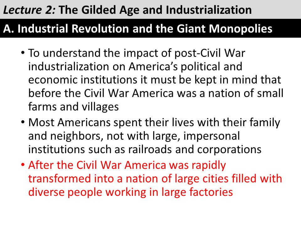 To understand the impact of post-Civil War industrialization on America's political and economic institutions it must be kept in mind that before the