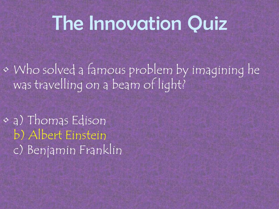The Innovation Quiz Who solved a famous problem by imagining he was travelling on a beam of light.