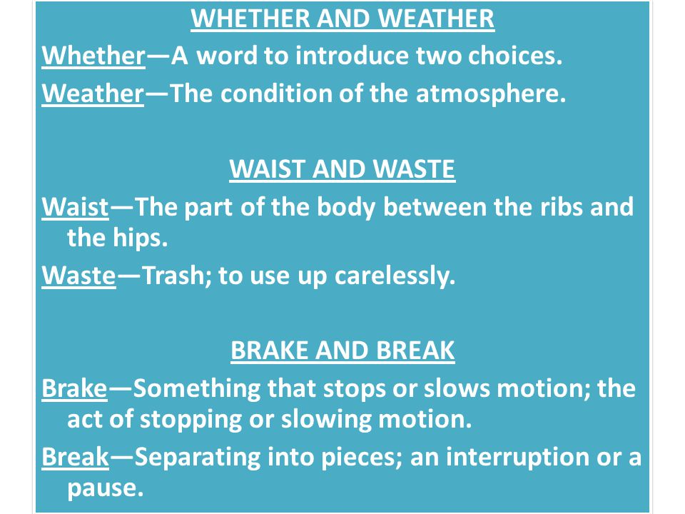 WHETHER AND WEATHER Whether—A word to introduce two choices.
