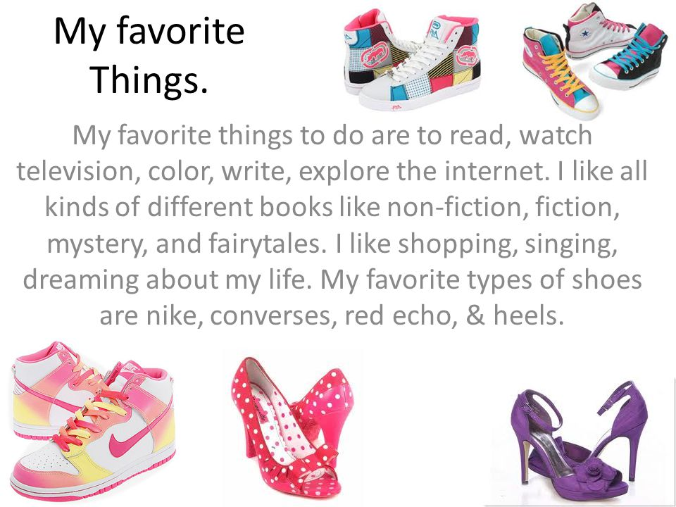 My favorite Things. My favorite things to do are to read, watch television, color, write, explore the internet. I like all kinds of different books li
