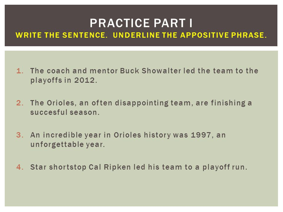 1.The coach and mentor Buck Showalter led the team to the playoffs in 2012. 2.The Orioles, an often disappointing team, are finishing a succesful seas