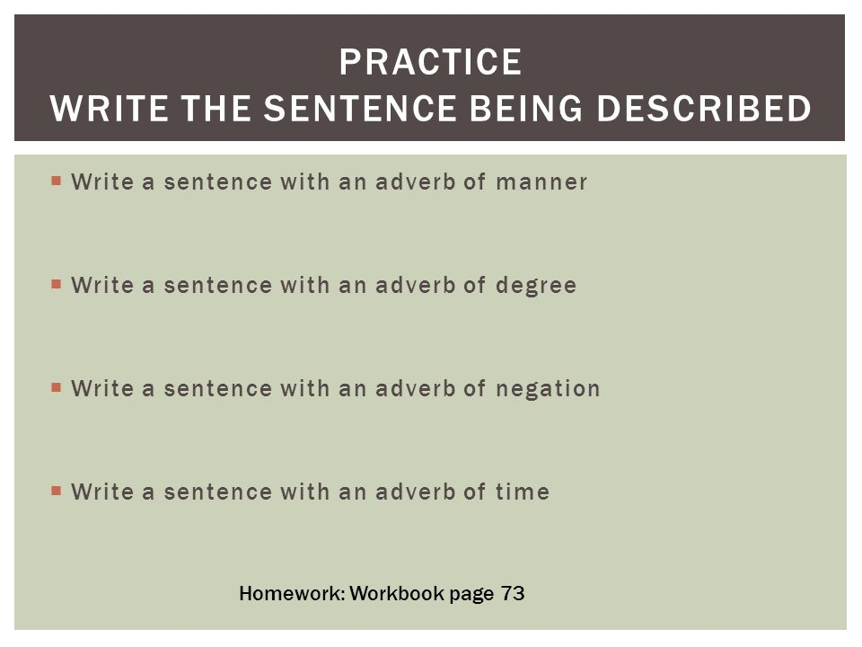  Write a sentence with an adverb of manner  Write a sentence with an adverb of degree  Write a sentence with an adverb of negation  Write a senten