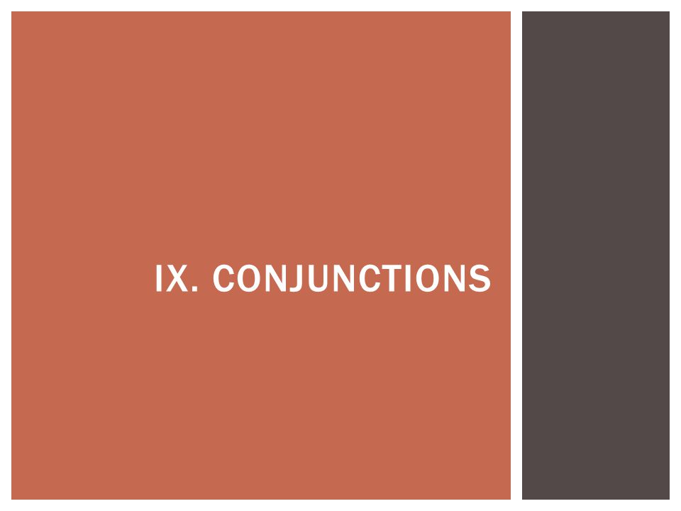 IX. CONJUNCTIONS