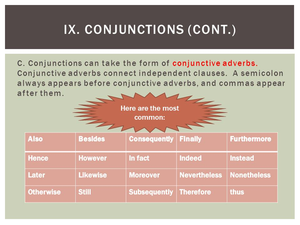 C. Conjunctions can take the form of conjunctive adverbs. Conjunctive adverbs connect independent clauses. A semicolon always appears before conjuncti