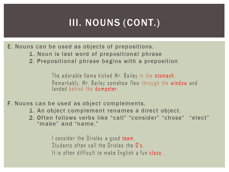 E. Nouns can be used as objects of prepositions. 1. Noun is last word of prepositional phrase 2. Prepositional phrase begins with a preposition The ad