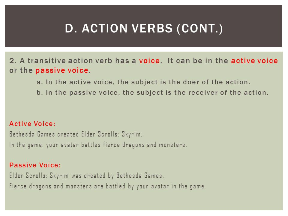 2. A transitive action verb has a voice. It can be in the active voice or the passive voice. a. In the active voice, the subject is the doer of the ac