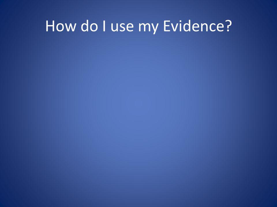 How do I use my Evidence?