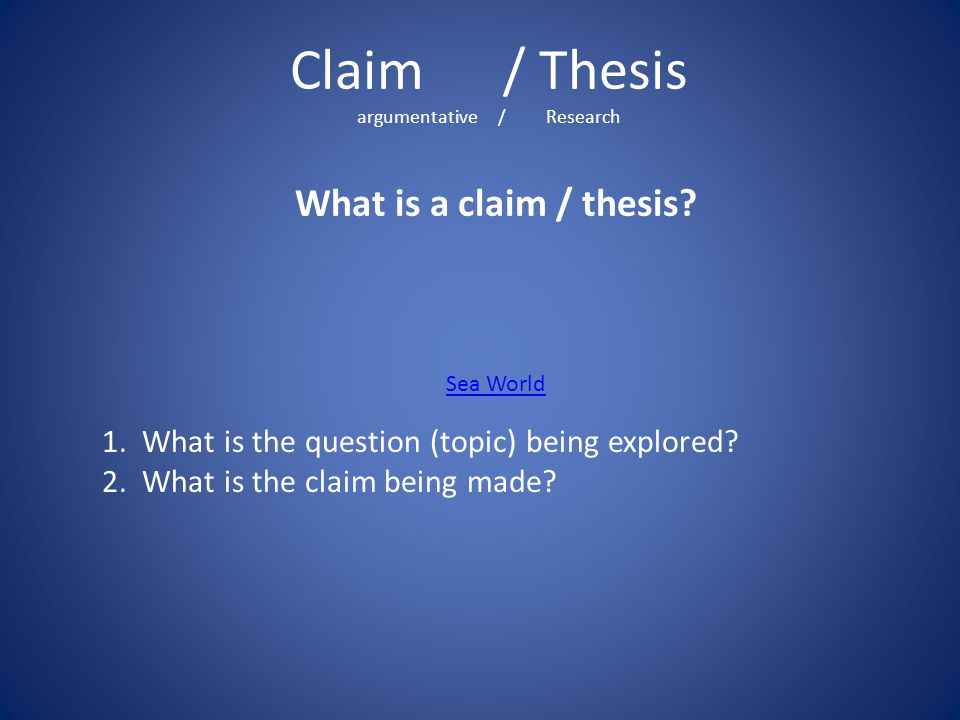 Claim / Thesis argumentative / Research What is a claim / thesis.