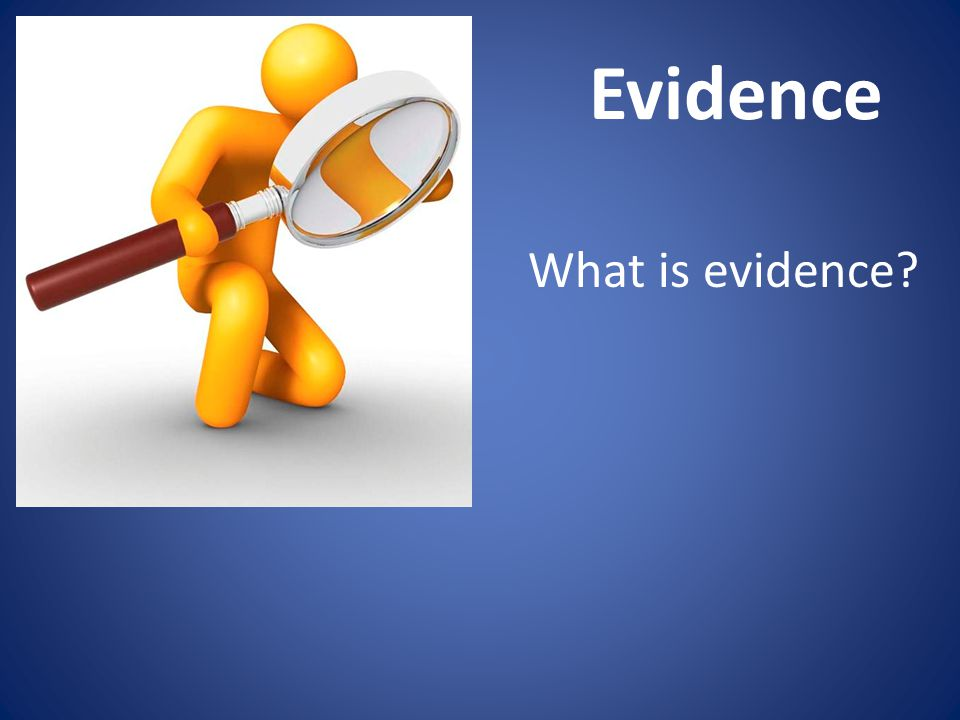 Evidence What is evidence