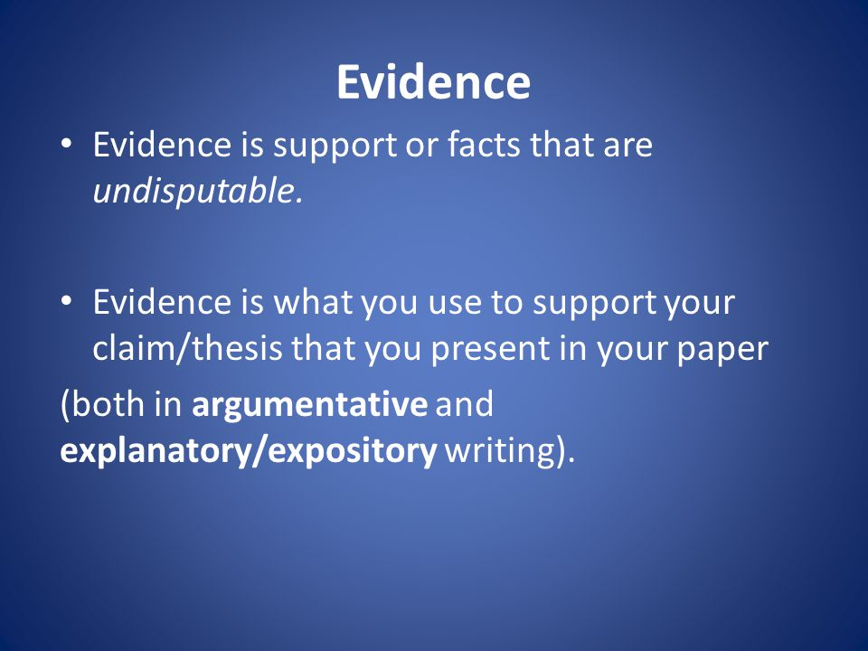 Evidence Evidence is support or facts that are undisputable.