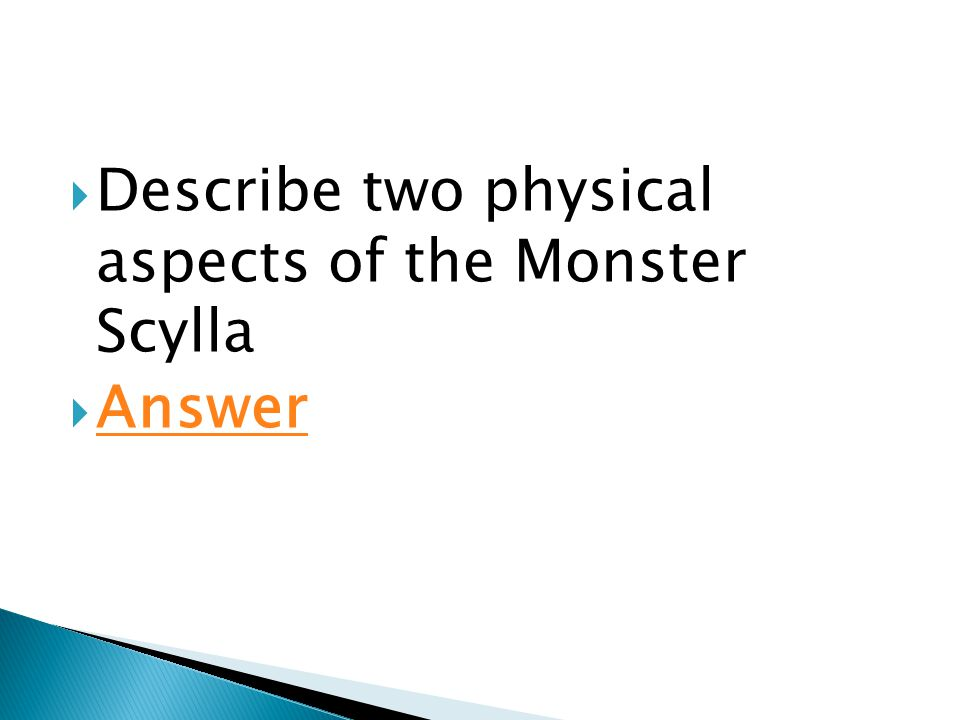  Describe two physical aspects of the Monster Scylla  Answer Answer